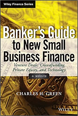 Banker's Guide to New Small Business Finance, + Website: Venture Deals, Crowdfunding, Private Equity, and Technology (Wiley Finance)