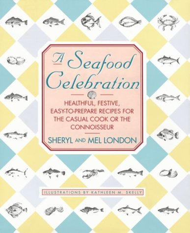 A Seafood Celebration: Healthful, Festive, Easy-To-Prepare Recipes for the Casual Cook or the Connoisseur