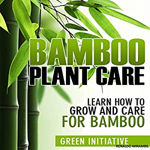 Bamboo Plant Care - How to Grow and Care for Bamboo Audiobook