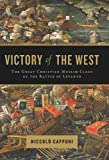 Victory of the West: The Great Christian-Muslim Clash at the Battle of Lepanto