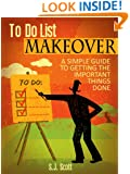 To-Do List Makeover: A Simple Guide to Getting the Important Things Done