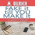 Fake It Till You Make It Hörbuch von M. Ullrich Gesprochen von: AJ Ferraro