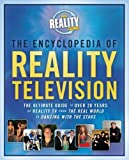 The Encyclopedia of Reality Television: The Ultimate Guide to Over 20 Years of Reality TV from The Real World to Dancing with the Stars