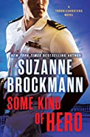 Some Kind of Hero: A Troubleshooters Novel