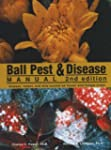 Ball Pest & Disease Manual: Disease,...