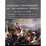"Fighting Techniques of the Medieval World 500 - 1500 ADvon ""Matthew Bennett"""