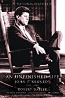 An Unfinished Life: John F. Kennedy, 1917 - 1963 (Morland Dynasty)