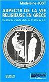 echange, troc Madeleine Jost - Aspects de la vie religieuse en Grèce. Début du Ve siècle à la fin du IIIe siècle avant J.-C.