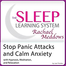 Stop Panic Attacks and Calm Anxiety: Hypnosis, Meditation and Subliminal: The Sleep Learning System with Rachael Meddows  by Joel Thielke Narrated by Rachael Meddows