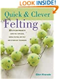 Quick & Clever Felting