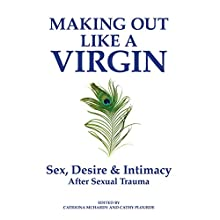 Making Out Like a Virgin: Sex, Desire & Intimacy After Sexual Trauma Audiobook by Catriona McHardy, Cathy Plourde, Sue William Silverman Narrated by Tavia Gilbert