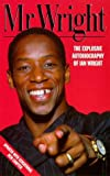 Mr. Wright: The Explosive Autobiography of Ian Wright (0002187272) by Wright, Ian