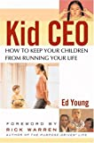img - for Kid CEO: How to Keep Your Children from Running Your Life book / textbook / text book