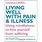 Living Well With Pain And Illness: Using mindfulness to free yourself from suffering: The Mindful Way to Free Yourself from Sufferingby Vidyamala Burch