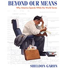 Beyond Our Means: Why America Spends while the World Saves (       UNABRIDGED) by Sheldon Garon Narrated by Ken Maxon