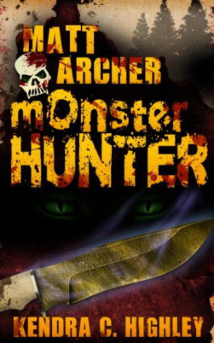 Kindle Fire at KND eBook of The Day – Matt Archer: Monster Hunter by Kendra C. Highley … 5 Stars – 99 Cents!