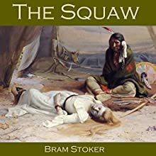The Squaw (       UNABRIDGED) by Bram Stoker Narrated by Cathy Dobson