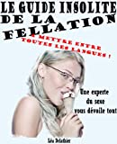 Acheter le livre Guide insolite de la fellation &#8211; Une experte du sexe vous dvoile tout &#8211; PROMO