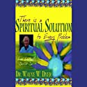 There is a Spiritual Solution to Every Problem Speech by Dr. Wayne W. Dyer Narrated by Dr. Wayne W. Dyer