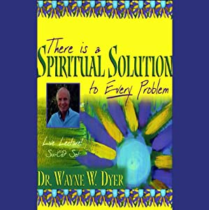 There is a Spiritual Solution to Every Problem | [Dr. Wayne W. Dyer]