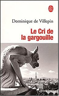 Le Cri de la gargouille par Dominique de  Villepin