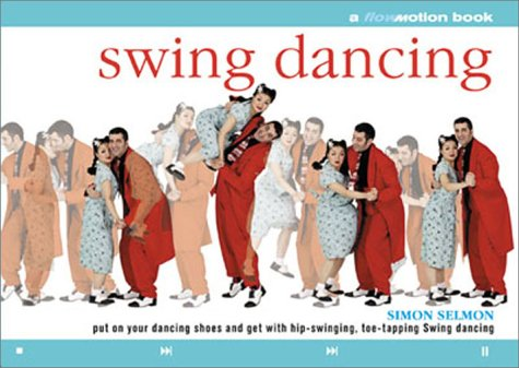Swing Dancing: Put on Your Dancing Shoes and Get With Hip-Swinging, Toe-Tapping Swing Dancing, Simon Selmon