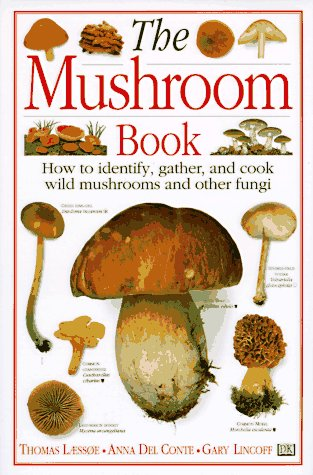 The Mushroom Book How to Identify, Gather and Cook Wild Mushrooms and Other Fungi
