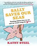 Sally Saves Our Seas: Teaching children how we can save our oceans using the 3 R's!