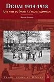 echange, troc Roland Allender - Douai 1914-1918 : Une ville du Nord à l'heure allemande
