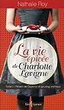 La vie épicée de Charlotte Lavigne, tome 1: Piment de Cayenne et pouding chômeur