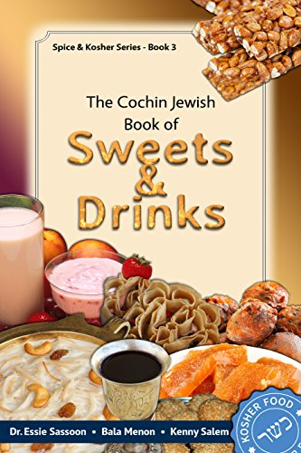 The Cochin Jewish Book Of Sweets And Drinks (Spice & Kosher Series 3) by Dr Essie Sassoon, Bala Menon, Kenny Salem