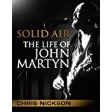 Solid Air: The Life of John Martynby Chris Nickson