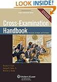 Cross Examination Handbook: Persuasion Strategies & Techniques (Aspen Coursebook)