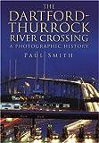 Dartford Thurrock River Crossing (Photographic History)