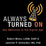 Always Turned On: Sex Addiction in the Digital Age | Robert Weiss,Jennifer P. Schneider