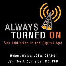 Always Turned On: Sex Addiction in the Digital Age Audiobook by Robert Weiss, Jennifer P. Schneider Narrated by Beverly Oliver