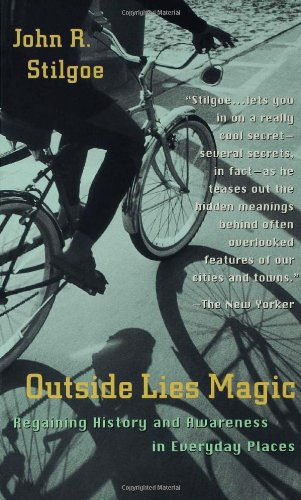 Outside Lies Magic: Regaining History and Awareness in Everyday Places: John R. Stilgoe, John Stilgoe: 9780802775634: Amazon.com: Books