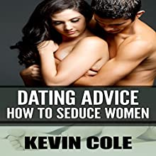 Dating Advice: How to Seduce Women Audiobook by Kevin Cole Narrated by Gene Blake