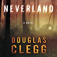 Neverland (       UNABRIDGED) by Douglas Clegg Narrated by David Stifel