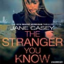 The Stranger You Know (       UNABRIDGED) by Jane Casey Narrated by Caroline Lennon