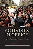 img - for Activists in Office: Kurdish Politics and Protest in Turkey (Studies in Modernity and National Identity) book / textbook / text book