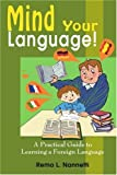 Remo L. Nannetti Mind Your Language!: A Practical Guide to Learning a Foreign Language