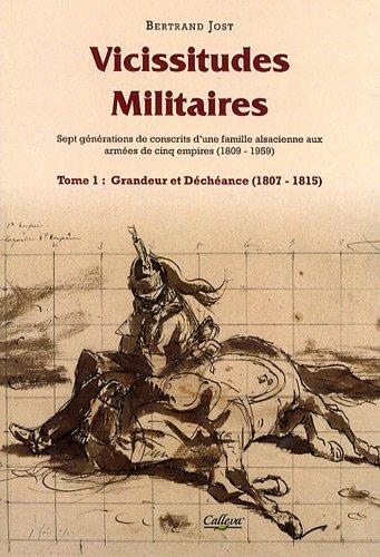 Vicissitudes militaires : Tome 1, Grandeur et déchéance (1809-1815)