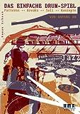Das einfache Drum-Spiel: Patterns - Breaks - Soli - Konzepte, Funk - Rock - Jazz - HipHop - Linearbeats - Latin - Funk - Double Bass - Polyrhythmik - ungerade Taktarten - Breakbeats - Drum 'N' Bass