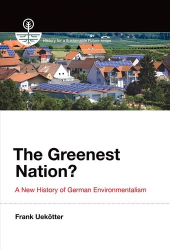 Greenest Nation?: A New History of German Environmentalism (History for a Sustainable Future)