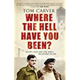 Where the Hell Have You Been?: Monty, Italy and One Man's Incredible Escapeby Tom Carver