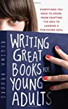 Image of Writing Great Books for Young Adults: Everything You Need to Know, from Crafting the Idea to Landing a Publishing Deal