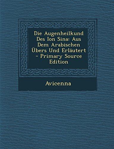 Die Augenheilkund Des Ion Sina: Aus Dem Arabischen Ubers Und Erlautert - Primary Source Edition