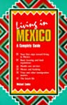 Living in Mexico : A Complete Guide