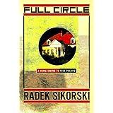 Full Circle: A Homecoming to Free Poland ~ Radek Sikorski